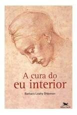 A Cura do eu Interior - Barbara Leahy Shlemon