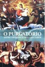 O PURGATÓRIO - PADRE FREDERICK WILLIAM FABER