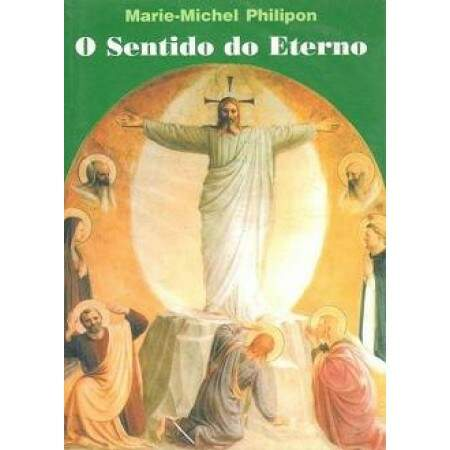 O SENTIDO DO ETERNO - MARIE-MICHEL PHILIPON