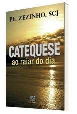 CATEQUESE AO RAIAR DO DIA - PE. ZEZINHO, SCJ