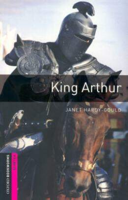 KING ARTHUR - OXFORD BOOKWORMS STARTERS Autor: GOULD-HARDY, JANET