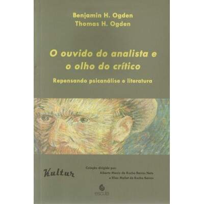 O ouvido do analista e o olho do crítico - Repensando psicanálise e literatura